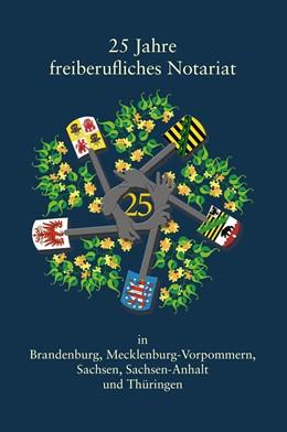 Abbildung von 25 Jahre freiberufliches Notariat in Brandenburg, Mecklenburg-Vorpommern, Sachsen, Sachsen-Anhalt | 1. Auflage | 2015 | beck-shop.de