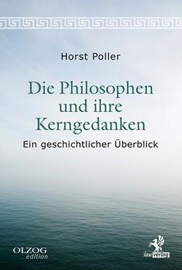Abbildung von Poller   Die Philosophen und ihre Kerngedanken   8., aktualisiert und erweitert   2017   Ein geschichtlicher Überblick