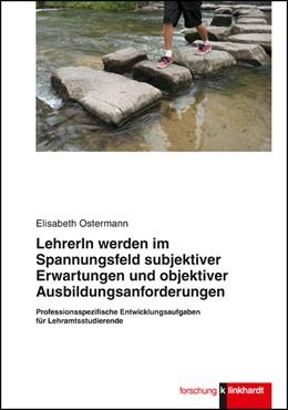 Abbildung von Ostermann | Lehrerin werden im Spannungsfeld subjektiver Erwartungen und objektiver Ausbildungsanforderungen | 1. Auflage | 2015 | beck-shop.de