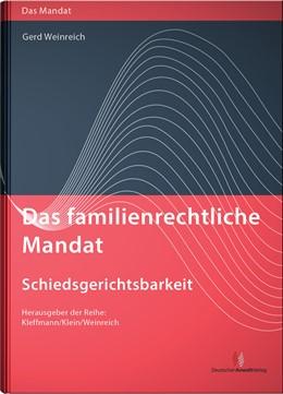 Abbildung von Weinreich | Das familienrechtliche Mandat - Schiedsgerichtsbarkeit | 1. Auflage | 2016 | beck-shop.de