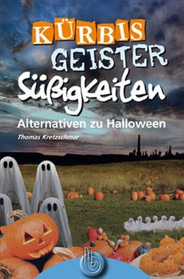 Abbildung von Kretzschmar | Kürbis, Geister, Süßigkeiten | 2008 | Alternativen zu Halloween