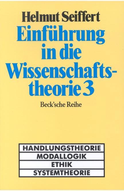 Cover: Helmut Seiffert, Einführung in die Wissenschaftstheorie Bd. 3: Handlungstheorie, Modallogik, Ethik, Systemtheorie