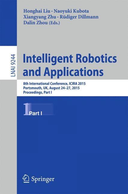 Intelligent Robotics and Applications | Liu / Kubota / Zhu / Dillmann / Zhou | 1st ed. 2015, 2015 | Buch (Cover)