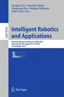 Abbildung von Liu / Kubota / Zhu / Dillmann / Zhou | Intelligent Robotics and Applications | 1st ed. 2015 | 2015 | 8th International Conference, ...