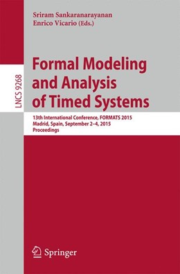 Abbildung von Sankaranarayanan / Vicario | Formal Modeling and Analysis of Timed Systems | 1st ed. 2015 | 2015 | 13th International Conference,...
