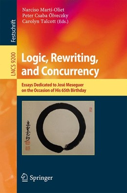 Abbildung von Martí-Oliet / Ölveczky / Talcott | Logic, Rewriting, and Concurrency | 1st ed. 2015 | 2015 | Essays Dedicated to José Meseg...