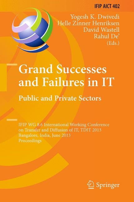 Grand Successes and Failures in IT: Public and Private Sectors   Dwivedi / Zinner Henriksen / Wastell / De'   Softcover reprint of the original 1st ed. 2013, 2015   Buch (Cover)
