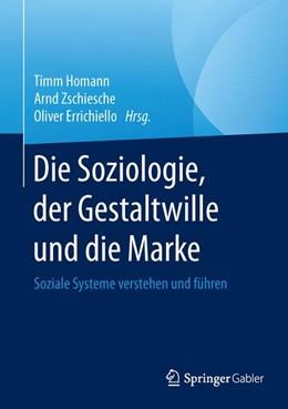 Abbildung von Homann / Zschiesche / Errichiello | Die Soziologie, der Gestaltwille und die Marke | 2015 | 2015 | Soziale Systeme verstehen und ...