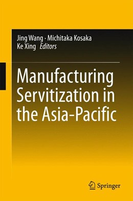 Abbildung von Wang / Kosaka | Manufacturing Servitization in the Asia-Pacific | 1. Auflage | 2015 | beck-shop.de
