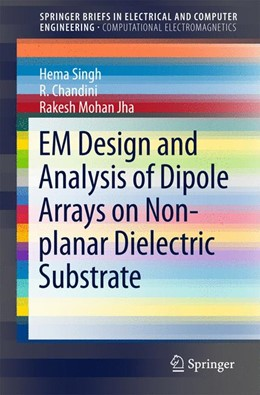Abbildung von Singh / Chandini | EM Design and Analysis of Dipole Arrays on Non-planar Dielectric Substrate | 1. Auflage | 2015 | beck-shop.de