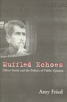 Abbildung von Fried | Muffled Echoes | 1997 | Oliver North and the Politics ...