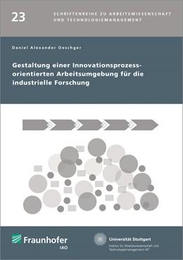 Abbildung von / Spath / Bullinger | Gestaltung einer Innovationsprozess-orientierten Arbeitsumgebung für die industrielle Forschung. | 2015