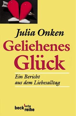 Abbildung von Onken, Julia | Geliehenes Glück | 143.-152. Tausend. 2003 | 2003 | Ein Bericht aus dem Liebesallt... | 455