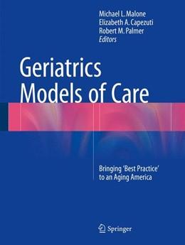 Abbildung von Malone / Capezuti / Palmer | Geriatrics Models of Care | 2015 | 2015 | Bringing 'Best Practice' to an...