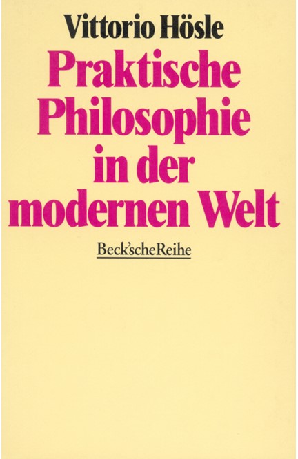 Cover: Vittorio Hösle, Praktische Philosophie in der modernen Welt