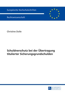 Abbildung von Dolle   Schuldnerschutz bei der Übertragung titulierter Sicherungsgrundschulden   2015   5751