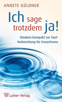 Abbildung von Güldner | ich sage trotzdem ja! | 1. Auflage | 2015 | beck-shop.de