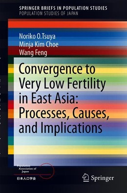 Abbildung von Tsuya / Choe / Wang | Convergence to Very Low Fertility in East Asia: Processes, Causes, and Implications | 1st ed. 2019 | 2019