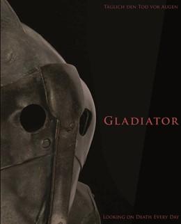 Abbildung von Melillo / Sampaolo / Meller   Gladiator   2013   Täglich den Tod vor Augen