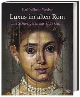 Abbildung von Weeber | Luxus im alten Rom | 3. erweiterte und überarbeitete | 2015 | Die Schwelgerei, das süße Gift...