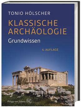 Abbildung von Hölscher | Klassische Archäologie | 4., vollständig überarbeitete und erweiterte Auflage 2015 | 2014 | Grundwissen