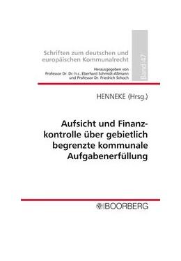 Abbildung von Henneke / Schmidt-Assmann / Schoch | Aufsicht und Finanzkontrolle über gebietlich begrenzte kommunale Aufgabenerfüllung | 2015 | Professorengespräch 2015 des D... | 47