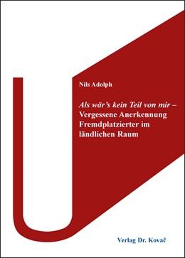 Abbildung von Adolph | Als wär's kein Teil von mir – Vergessene Anerkennung Fremdplatzierter im ländlichen Raum | 2015 | 140
