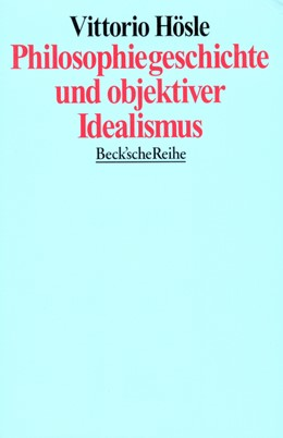 Abbildung von Hösle, Vittorio | Philosophiegeschichte und objektiver Idealismus | 1. Auflage | 1996 | 1159 | beck-shop.de