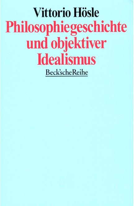Cover: Vittorio Hösle, Philosophiegeschichte und objektiver Idealismus