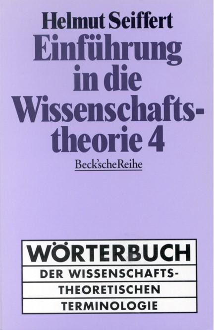 Cover: Helmut Seiffert, Einführung in die Wissenschaftstheorie Bd. 4: Wörterbuch der wissenschaftstheoretischen Terminologie