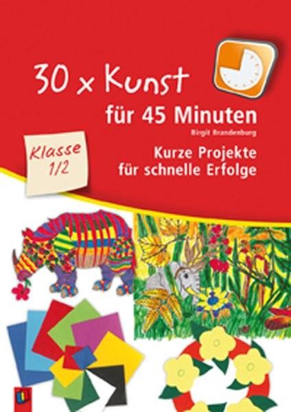 30 x Kunst für 45 Minuten Klasse 1/2 | Brandenburg, 2010 | Buch (Cover)
