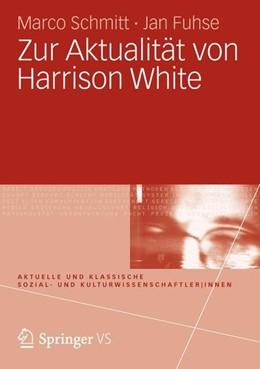 Abbildung von Schmitt / Fuhse | Zur Aktualität von Harrison White | 1. Auflage | 2015 | beck-shop.de