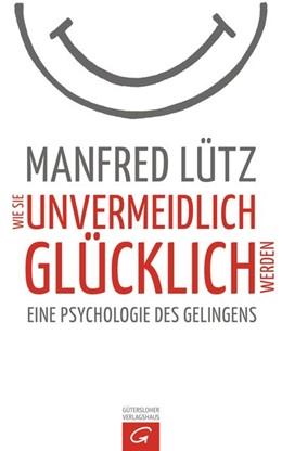 Abbildung von Lütz | Wie Sie unvermeidlich glücklich werden | 1. Auflage | 2015 | beck-shop.de