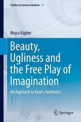 Abbildung von Küplen | Beauty, Ugliness and the Free Play of Imagination | 1. Auflage | 2015 | beck-shop.de