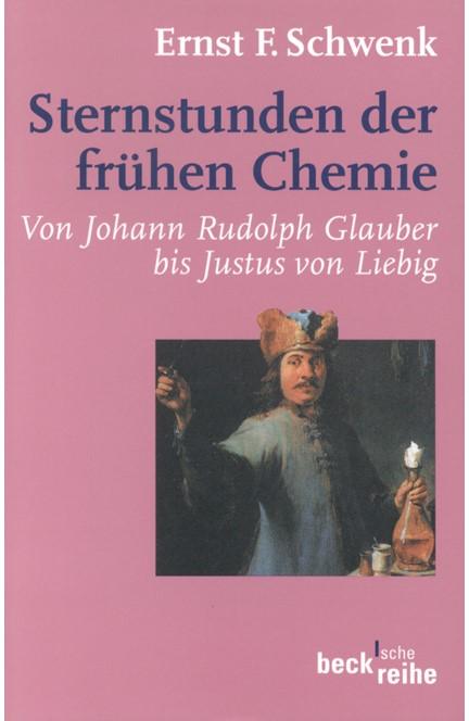 Cover: Ernst F. Schwenk, Sternstunden der frühen Chemie