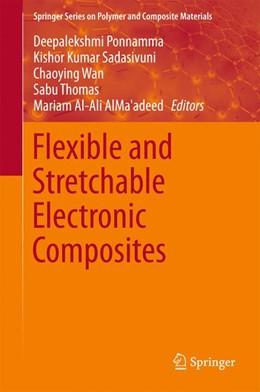 Abbildung von Ponnamma / Sadasivuni / Wan / Thomas / Al-Ali AlMa'adeed | Flexible and Stretchable Electronic Composites | 1st ed. 2016 | 2015