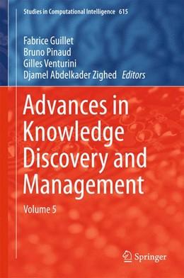 Abbildung von Guillet / Pinaud | Advances in Knowledge Discovery and Management | 1. Auflage | 2015 | 615 | beck-shop.de