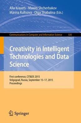 Abbildung von Kravets / Shcherbakov | Creativity in Intelligent Technologies and Data Science | 1. Auflage | 2015 | 535 | beck-shop.de