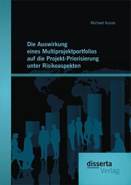 Abbildung von Kunze | Die Auswirkung eines Multiprojektportfolios auf die Projekt-Priorisierung unter Risikoaspekten | 1. Auflage | 2015 | beck-shop.de