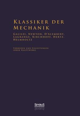 Abbildung von Helmholtz / Bedey | Klassiker der Mechanik - Galilei, Newton, D'Alembert, Lagrange, Kirchhoff, Hertz, Helmholtz | 1. Auflage | 2015 | beck-shop.de