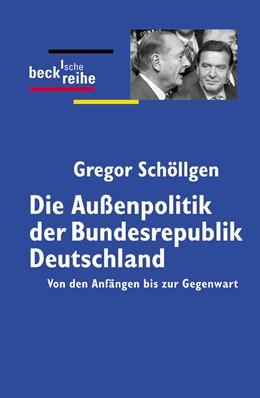 Abbildung von Schöllgen, Gregor | Die Außenpolitik der Bundesrepublik Deutschland | 3. Auflage | 2004 | 1291 | beck-shop.de