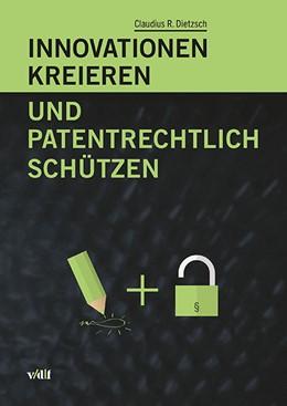 Abbildung von Dietzsch | Innovationen kreieren und patentrechtlich schützen | 2015