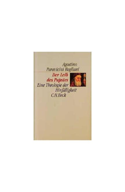 Cover: Agostino Paravicini Bagliani, Der Leib des Papstes