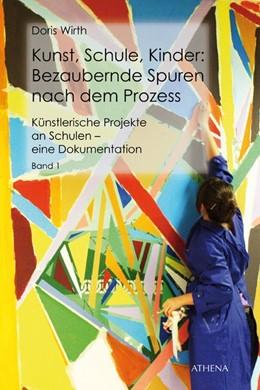Abbildung von Wirth | Kunst, Schule, Kinder: Bezaubernde Spuren nach dem Prozess | 2013 | Künstlerische Projekte an Schu...