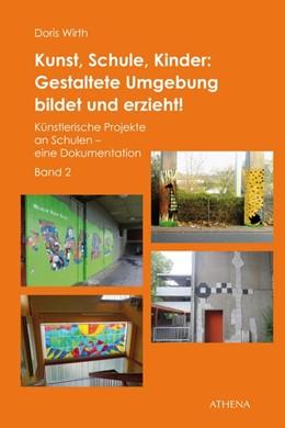 Abbildung von Wirth | Kunst, Schule, Kinder: Gestaltete Umgebung bildet und erzieht! | 2014 | Künstlerische Projekte an Schu...