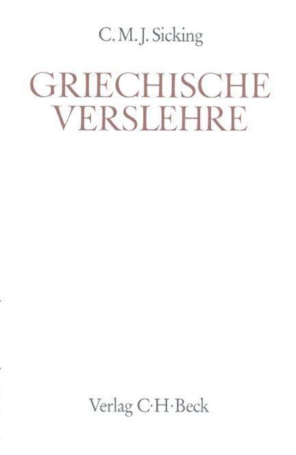 Cover: C. M. J. Sicking, Handbuch der Altertumswissenschaft., Griechische Grammatik - Lateinische Grammatik - Rhetorik. Band II,4: Griechische Verslehre