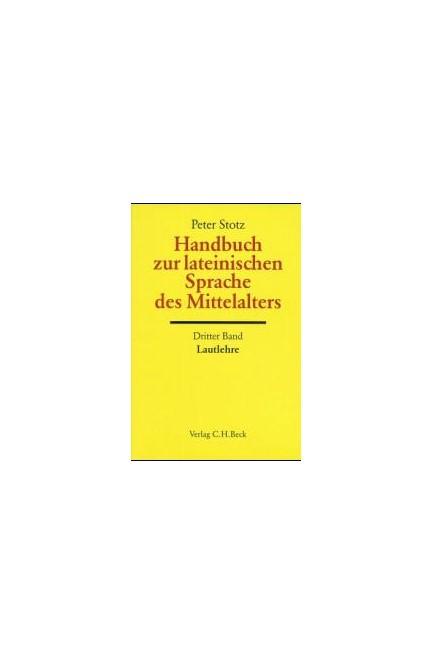 Cover: Peter Stotz, Handbuch der Altertumswissenschaft., Griechische Grammatik - Lateinische Grammatik - Rhetorik. Band II,5.3: Handbuch zur lateinischen Sprache des Mittelalters Bd. 3: Lautlehre