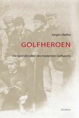 Abbildung von Diethe | Golfheroen | 2013 | Die Gründerväter des modernen ...