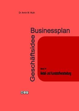 Abbildung von Wuth   Businessplan Geschäftsidee Band VI   2015   Metall- und Kunststoffverarbei...