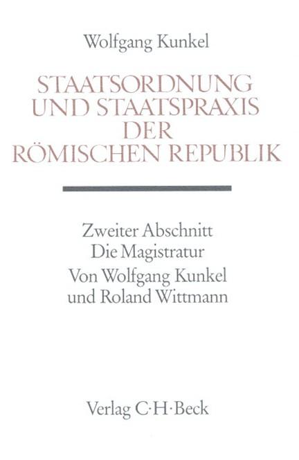 Cover: Roland Wittmann|Wolfgang Kunkel, Handbuch der Altertumswissenschaft., Rechtsgeschichte des Altertums. Band X,3.2.2: Staatsordnung und Staatspraxis der römischen Republik. Zweiter Abschnitt: Die Magistratur